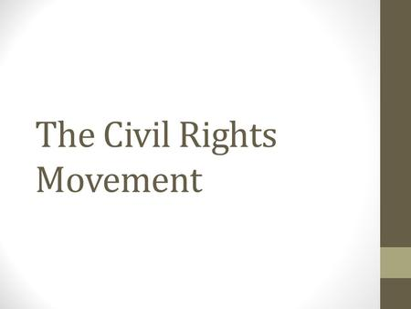 The Civil Rights Movement. The goal... to obtain for African Americans equal access to and opportunities for the basic privileges and rights of U.S. citizenship.