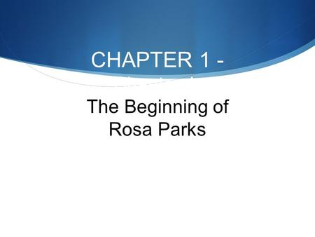 CHAPTER 1 - Chapter 1: The Beginning of Rosa Parks.