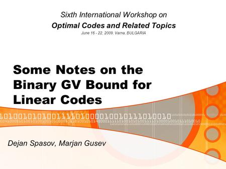 Some Notes on the Binary GV Bound for Linear Codes Sixth International Workshop on Optimal Codes and Related Topics June 16 - 22, 2009, Varna, BULGARIA.