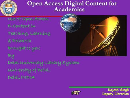 Open Access Digital Content for Academics Use of Open Access E-Content in Teaching, Learning & Research Brought to you By Delhi University Library System.