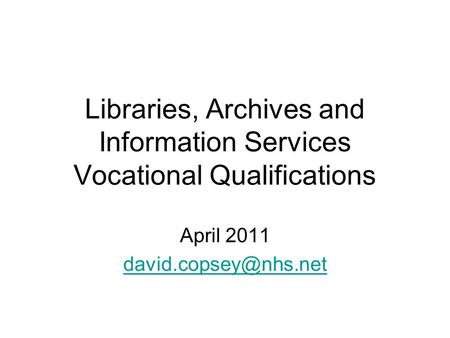 Libraries, Archives and Information Services Vocational Qualifications April 2011