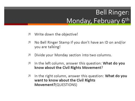 Bell Ringer: Monday, February 6 th  Write down the objective!  No Bell Ringer Stamp if you don't have an ID on and/or you are talking!  Divide your.