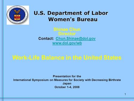 1 Shinae Chun Director Contact:  Work-Life Balance in the United States Presentation for the International.