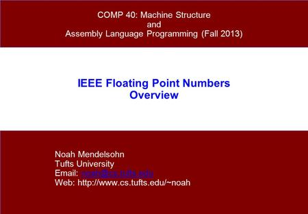 IEEE Floating Point Numbers Overview Noah Mendelsohn Tufts University   Web:  COMP.