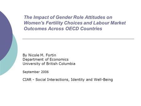 The Impact of Gender Role Attitudes on Women's Fertility Choices and Labour Market Outcomes Across OECD Countries By Nicole M. Fortin Department of Economics.