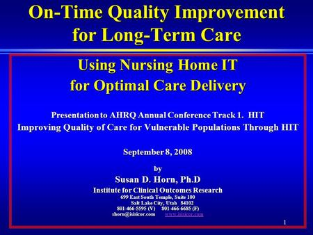 1 On-Time Quality Improvement for Long-Term Care Using Nursing Home IT for Optimal Care Delivery Presentation to AHRQ Annual Conference Track 1. HIT Improving.