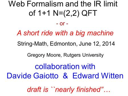 Gregory Moore, Rutgers University String-Math, Edmonton, June 12, 2014 collaboration with Davide Gaiotto & Edward Witten draft is ``nearly finished''…