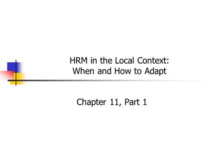 HRM in the Local Context: When and How to Adapt Chapter 11, Part 1.