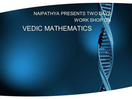 VEDIC MATHEMATICS NAIPATHYA PRESENTS TWO DAYS WORK SHOP ON.