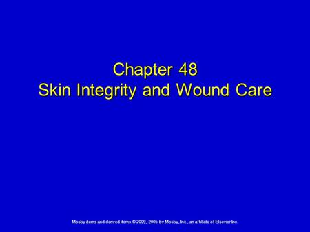 Mosby items and derived items © 2009, 2005 by Mosby, Inc., an affiliate of Elsevier Inc. Chapter 48 Skin Integrity and Wound Care.
