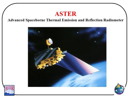 ASTER Advanced Spaceborne Thermal Emission and Reflection Radiometer.
