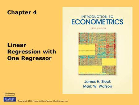 Copyright © 2011 Pearson Addison-Wesley. All rights reserved. Chapter 4 Linear Regression with One Regressor.