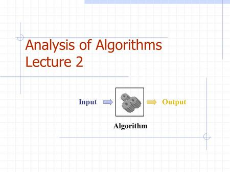 Analysis <strong>of</strong> <strong>Algorithms</strong> Lecture 2 <strong>Algorithm</strong> InputOutput.
