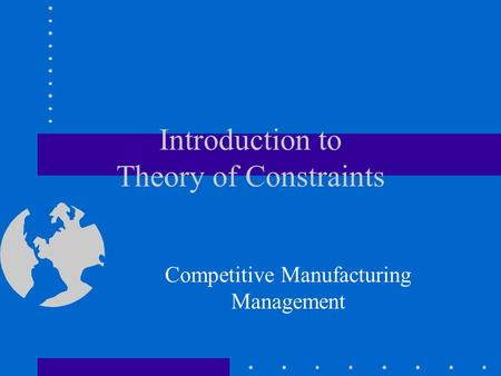 Introduction to Theory of Constraints Competitive Manufacturing Management.