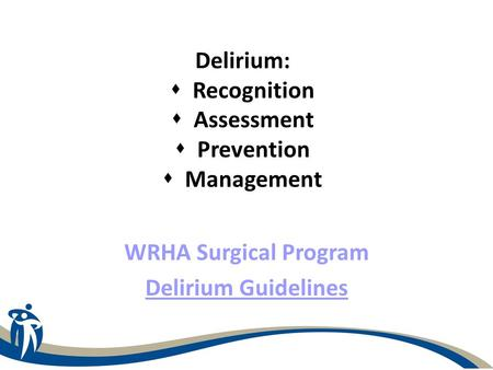 Delirium:  Recognition  Assessment  Prevention  Management