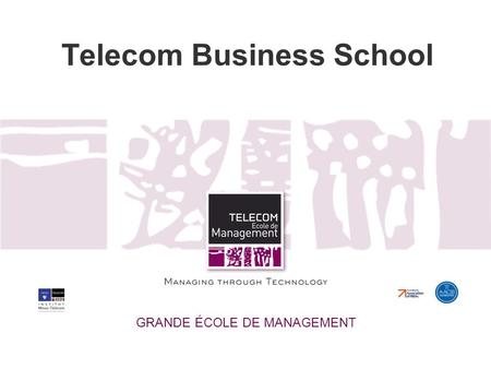 Telecom Business School GRANDE ÉCOLE DE MANAGEMENT.