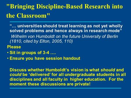 "Bringing Discipline-Based Research into the Classroom ""… universities should treat learning as not yet wholly solved problems and hence always in research."