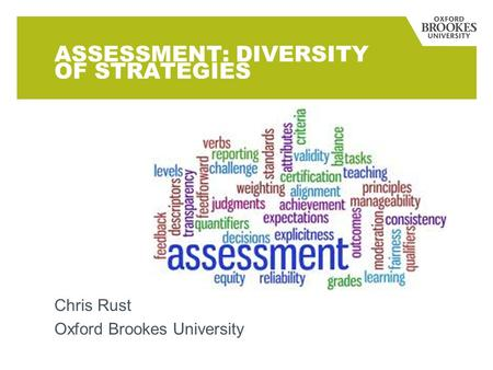 ASSESSMENT: DIVERSITY OF STRATEGIES Chris Rust Oxford Brookes University.