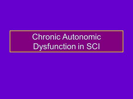 Chronic Autonomic Dysfunction in SCI. Aims of this Session Describe autonomic dysfunction: physiology, pathophysiology in SCI Discuss lasting effects.