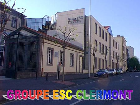 Groupe ESC Clermont One of the leading French business schools Member of the : => Chapitre de la Conférence des Grandes Ecoles => International Association.