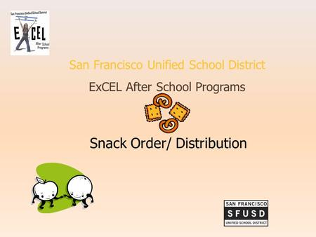 San Francisco Unified School District ExCEL After School Programs Snack Order/ Distribution.