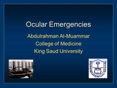 Ocular Emergencies Abdulrahman Al-Muammar College of Medicine King Saud University.