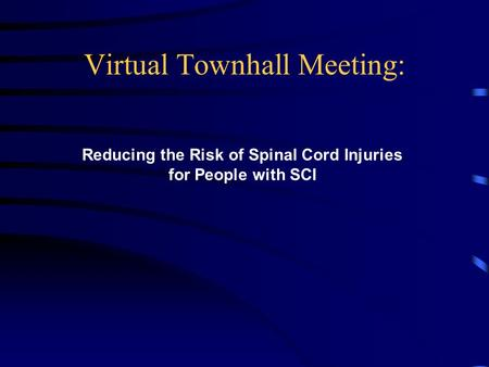 Virtual Townhall Meeting: Reducing the Risk of Spinal Cord Injuries for People with SCI.