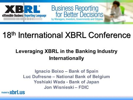 1 Leveraging XBRL in the Banking Industry Internationally Ignacio Boixo – Bank of Spain Luc Dufresne – National Bank of Belgium Yoshiaki Wada - Bank of.