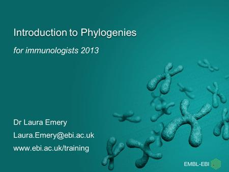 For immunologists 2013 Introduction to Phylogenies Dr Laura Emery