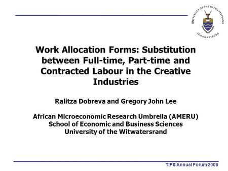 Work Allocation Forms: Substitution between Full-time, Part-time and Contracted Labour in the Creative Industries Ralitza Dobreva and Gregory John Lee.
