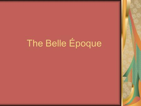 The Belle Époque. The Age of Progress The Late 19 th and Early 20 th Centuries marked the height of modern liberal European society. Rising standards.