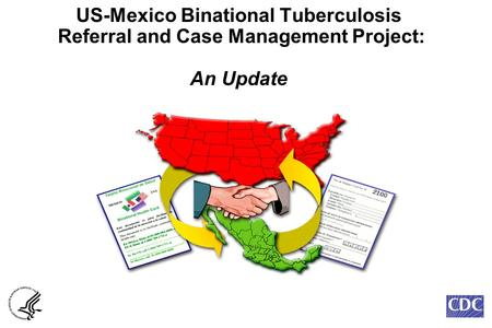 US-Mexico Binational Tuberculosis Referral and Case Management Project: An Update.