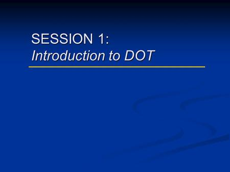SESSION 1: Introduction to DOT. DOT Curriculum Session 1 2 Worldwide TB Statistics 1.Approximately 8 million new cases of active TB each year 2.World.