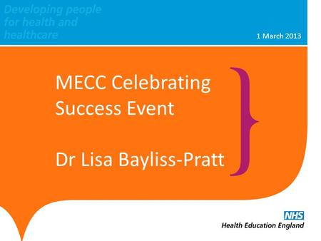 1 March 2013 MECC Celebrating Success Event Dr Lisa Bayliss-Pratt.