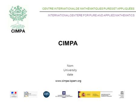 CIMPA CENTRE INTERNATIONAL DE MATHÉMATIQUES PURES ET APPLIQUÉES INTERNATIONAL CENTERE FOR PURE AND APPLIED MATHEMATICS www.cimpa-icpam.org Nom University.