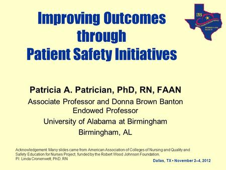 Dallas, TX November 2–4, 2012 Improving Outcomes through Patient Safety Initiatives Patricia A. Patrician, PhD, RN, FAAN Associate Professor and Donna.