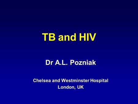 TB and HIV Dr A.L. Pozniak Chelsea and Westminster Hospital London, UK.