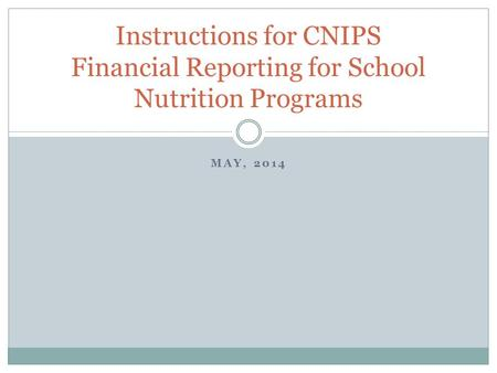 MAY, 2014 Instructions for CNIPS Financial Reporting for School Nutrition Programs.