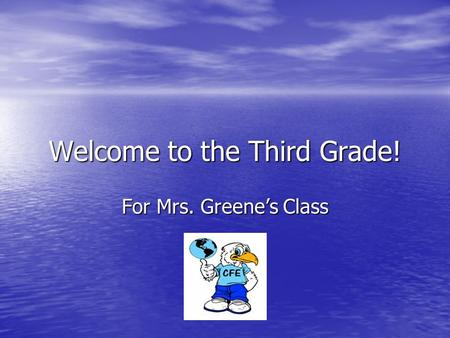 Welcome to the Third Grade! For Mrs. Greene's Class.