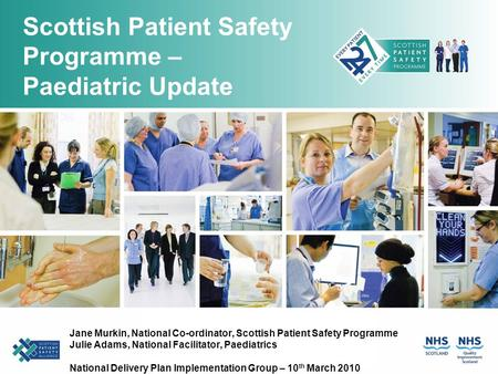 Scottish Patient Safety Programme – Paediatric Update Jane Murkin, National Co-ordinator, Scottish Patient Safety Programme Julie Adams, National Facilitator,