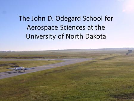 The John D. Odegard School for Aerospace Sciences at the University of North Dakota.