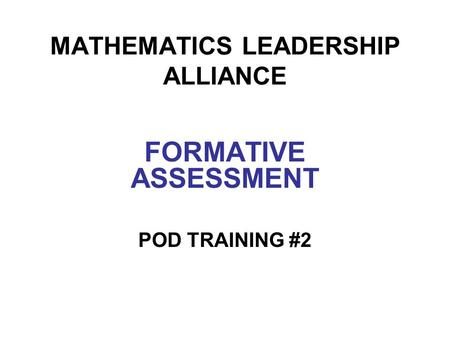 MATHEMATICS LEADERSHIP ALLIANCE FORMATIVE ASSESSMENT POD TRAINING #2.