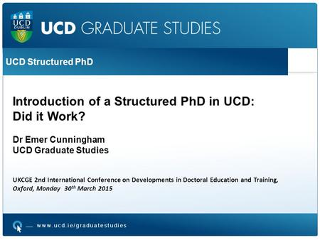 TITLE TITLE 2 Bullet 1 Bullet 2 TITLE TITLE 2 Bullet 1 Bullet 2 www.ucd.ie/graduatestudies UCD Structured PhD Introduction of a Structured PhD in UCD: