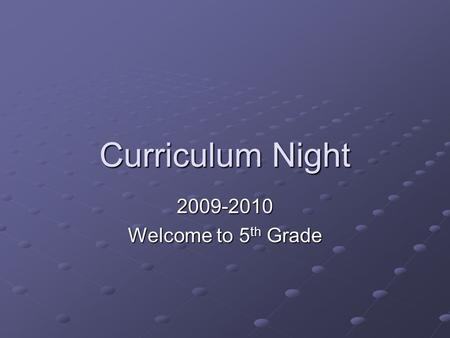 Curriculum Night 2009-2010 Welcome to 5 th Grade.
