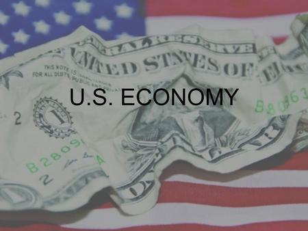 U.S. ECONOMY. US Economy is the world's largest national economy. Thanks to: His important role since the First World War The abundance of natural resources.