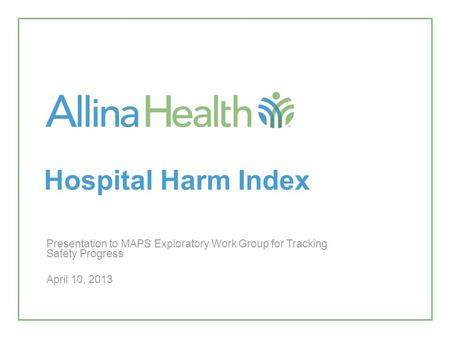 Hospital Harm Index Presentation to MAPS Exploratory Work Group for Tracking Safety Progress April 10, 2013.
