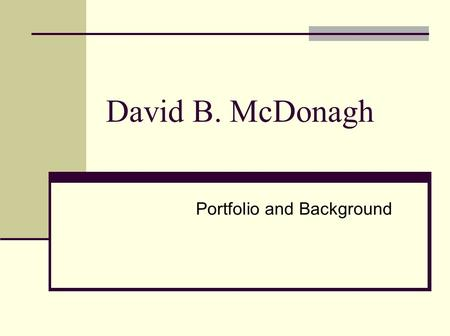 David B. McDonagh Portfolio and Background. A Unique Blend of Experience Top-Achieving Senior Executive Sales and Business Development Leader Socially.