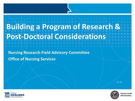 Building a Program of Research & Post-Doctoral Considerations Nursing Research Field Advisory Committee Office of Nursing Services 4 1 15.