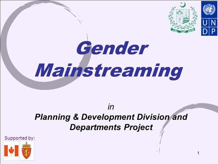 1 Mainstreaming in Planning & Development Division and Departments Project Supported by: Gender.
