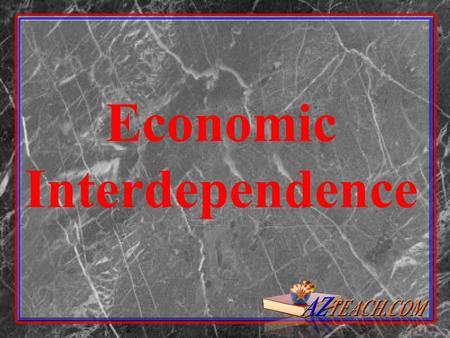 Economic Interdependence. ECONOMICS The study of how to meet the unlimited wants of a society with its limited resources.
